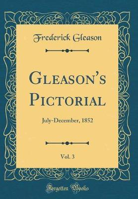 Gleason's Pictorial, Vol. 3 by Frederick Gleason