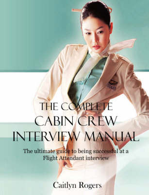 The Complete Cabin Crew Interview Manual by Caitlyn Rogers image