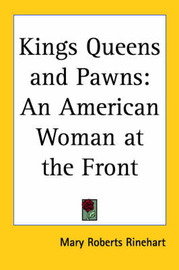 Kings Queens and Pawns: An American Woman at the Front by Mary Roberts Rinehart image