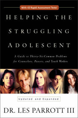 Helping the Struggling Adolescent: A Guide to Thirty-six Common Problems for Counselors, Pastors, and Youth Workers by Les Parrott III