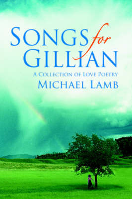 Songs for Gillian: A Collection of Love Poetry by Michael Lamb
