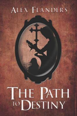The Path to Destiny by Alex Flanders