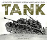 Tank: 100 Years of the World's Most Important Armored Military Vehicle by Michael E Haskew