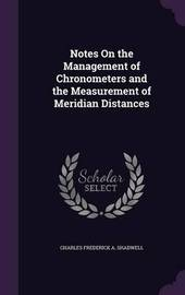 Notes on the Management of Chronometers and the Measurement of Meridian Distances by Charles Frederick A. Shadwell image