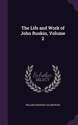 The Life and Work of John Ruskin, Volume 2 by William Gershom Collingwood image