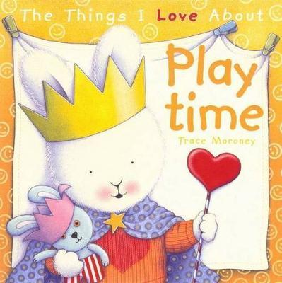 The Things I Love About Playtime by Trace Moroney image