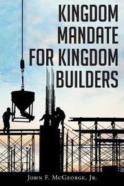 Kingdom Mandate for Kingdom Builders by John McGeorge Jr