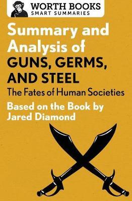 Summary and Analysis of Guns, Germs, and Steel: The Fates of Human Societies by Worth Books