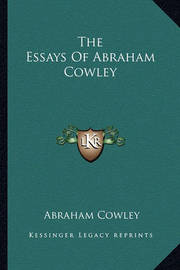 The Essays of Abraham Cowley by Abraham Cowley
