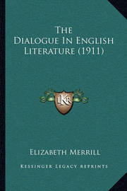 The Dialogue in English Literature (1911) by Elizabeth Merrill