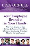 Your Employee Brand Is in Your Hands by Lisa Orrell