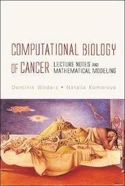 Computational Biology Of Cancer: Lecture Notes And Mathematical Modeling by Dominik Wodarz image