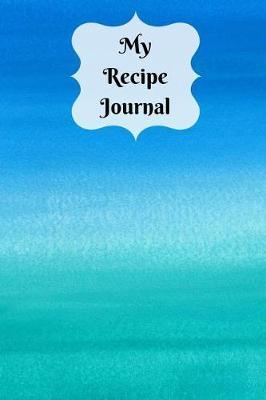 My Recipe Journal by Mahtava Journals