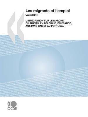 Les Migrants Et L'emploi (Vol. 2): L'integration Sur Le Marche Du Travail En Belgique, En France, Aux Pays-Bas Et Au Portugal by OECD Publishing image