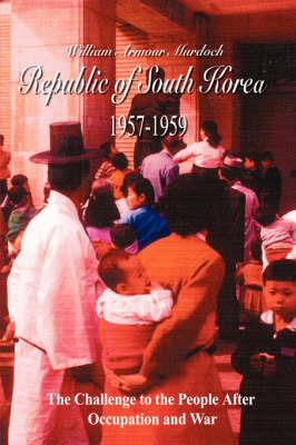Republic of South Korea 1957-1959 by William, Armour Murdoch
