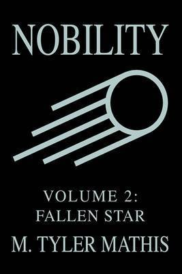 Nobility: Volume 2: Fallen Star by M. Tyler Mathis