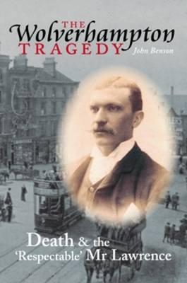 The Wolverhampton Tragedy by John Benson
