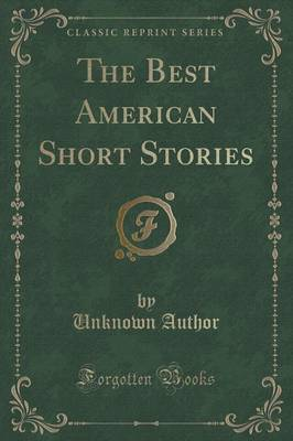 The Best American Short Stories (Classic Reprint) by Unknown Author