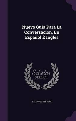 Nuevo Guia Para La Conversacion, En Espanol E Ingles by Emanuel del Mar