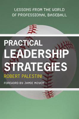 Practical Leadership Strategies by Robert Palestini