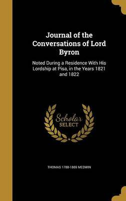 Journal of the Conversations of Lord Byron by Thomas 1788-1869 Medwin