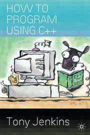 How to Program Using C++ by Tony Jenkins image