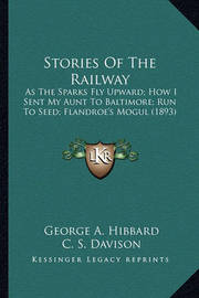 Stories of the Railway Stories of the Railway: As the Sparks Fly Upward; How I Sent My Aunt to Baltimore; Ras the Sparks Fly Upward; How I Sent My Aunt to Baltimore; Run to Seed; Flandroe's Mogul (1893) Un to Seed; Flandroe's Mogul (1893) by C. S. Davison