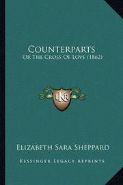 Counterparts: Or the Cross of Love (1862) by Elizabeth Sara Sheppard