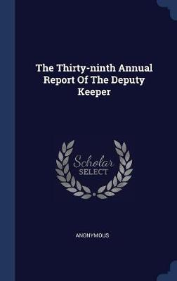 The Thirty-Ninth Annual Report of the Deputy Keeper by * Anonymous image