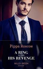 A Ring To Take His Revenge by Pippa Roscoe