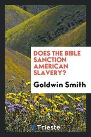 Does the Bible Sanction American Slavery? by Goldwin Smith image