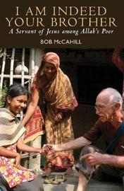 I Am Indeed Your Brother by Bob McCahill