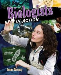 Biologists in Action by Anne Rooney