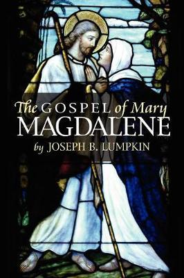 The Gospel of Mary Magdalene by Joseph B Lumpkin