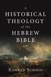 A Historical Theology of the Hebrew Bible by Konrad Schmid