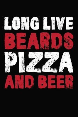 Long Live Beards Pizza And Beer by Artees Moustache Publishing