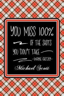 You Miss 100% Of The Shots You Don't Take -Wayne Gretzky- Michael Scott by Quillybee Publications