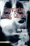 Surviving Lung Cancer: (My Story) by Darlene Lehosit