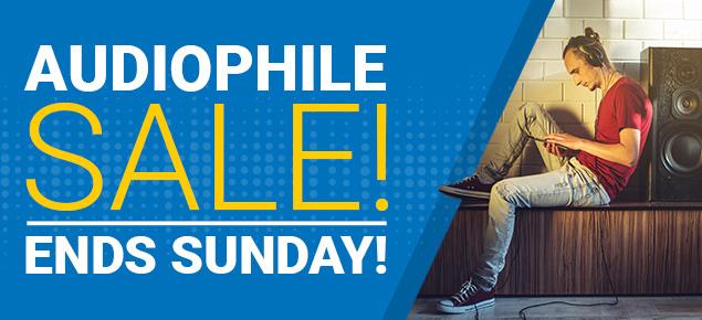 Audiophile Sale! - Ends Sunday!