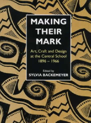 Making Their Mark: Art, Craft and Design at the Central School 1896-1966 image