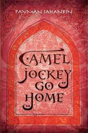 Camel Jockey Go Home by Payman Jahanbin