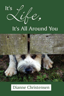 It's Life, It's All Around You by Dianne Christensen
