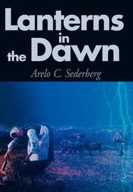 Lanterns in the Dawn by Arelo C Sederberg