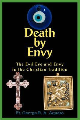 Death by Envy: The Evil Eye and Envy in the Christian Tradition by Fr. George R.A. Aquaro image