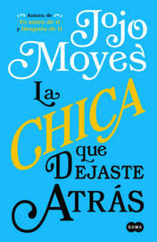 La Chica Que Dejaste Atras/The Girl You Left Behind by Jojo Moyes