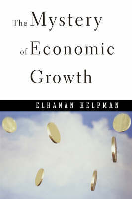 The Mystery of Economic Growth by Elhanan Helpman