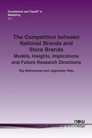 The Competition between National Brands and Store Brands by Raj Sethuraman