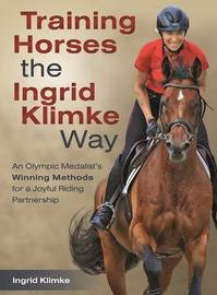 Training Horses the Ingrid Klimke Way by Ingrid Klimke