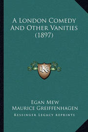 A London Comedy and Other Vanities (1897) by Egan Mew