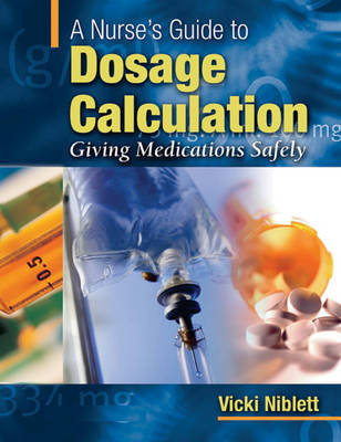 A Nurse's Guide to Dosage Calculation: Giving Medications Safely by Vicki Niblett image